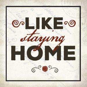 Like Staying Home