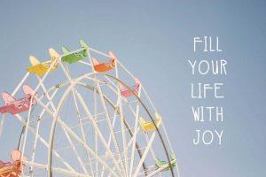 Fill Life with Joy