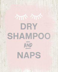 Dry Shampoo and Naps