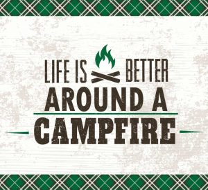 Life is Better Around a Campfire
