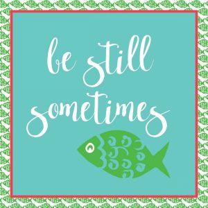 Be Still Fish
