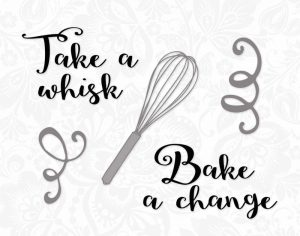 Take a Whisk, Bake a Change