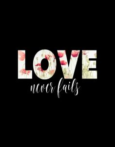 Love Never Fails Floral