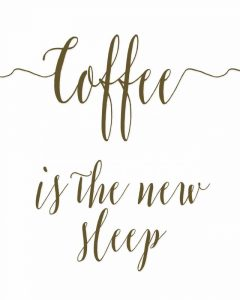 Coffee is the New Sleep