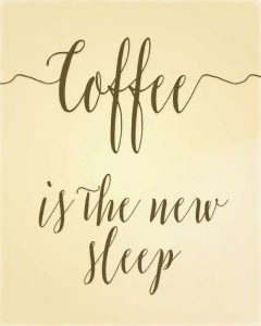 Coffee is the New Sleep II