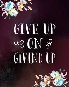 Give Up on Giving Up