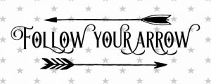 Follow Your Arrow Horizontal