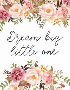 Dream Big Little One Floral