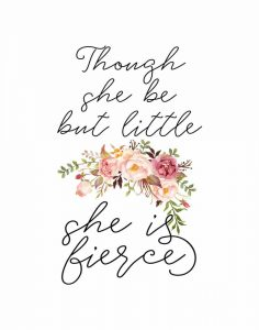 Though She Be But Little Floral