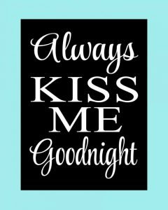 Always Kiss Me Goodnight I