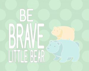 Be Brave Little Bear II