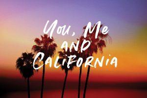 You, Me, California