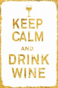 Keep Calm and Drink Wine Gold