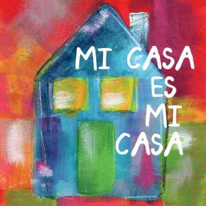 Mi Casa Es Mi Casa