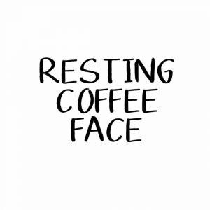 Resting Coffee Face