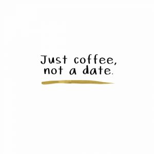 Just Coffee Not a Date